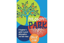 Philosophy Park - A beginner's guide to great philosophers and their ideas