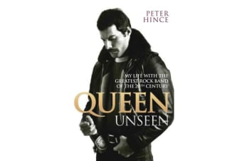 Queen Unseen - My Life with the Greatest Rock Band of the 20th Century