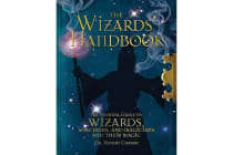 The Wizards' Handbook - An Essential Guide to Wizards, Sorcerors, and Magicians and Their Magic