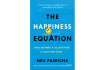 The Happiness Equation - Want Nothing + Do Anything = Have Everything