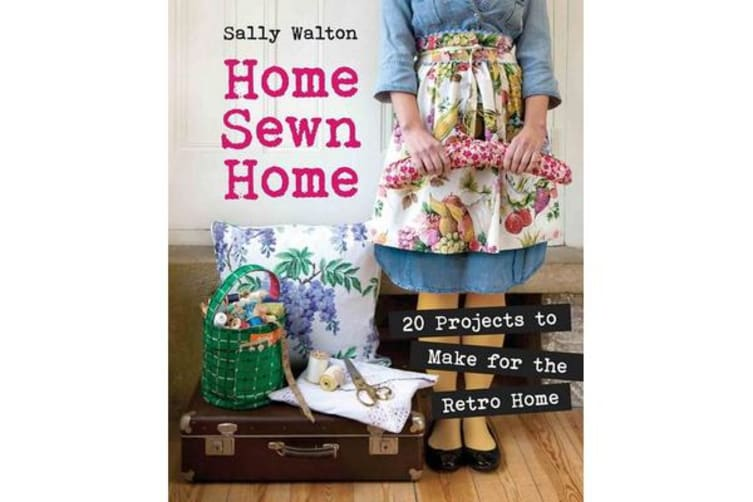 Home Sewn Home - 20 Projects to Make for the Retro Home