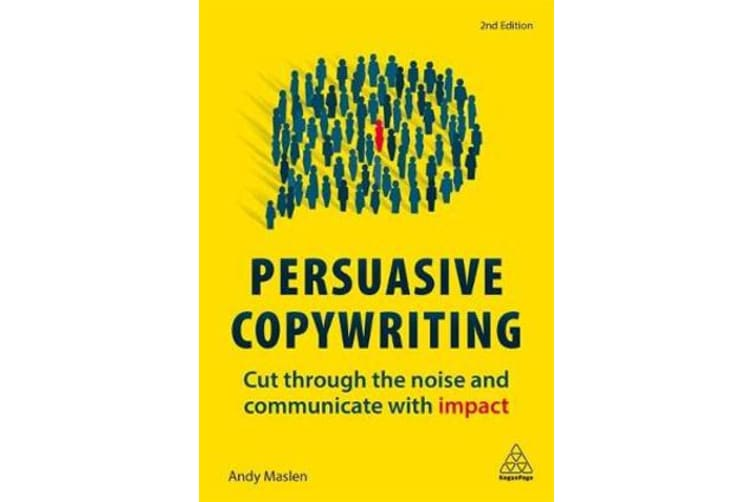 Persuasive Copywriting - Cut Through the Noise and Communicate With Impact