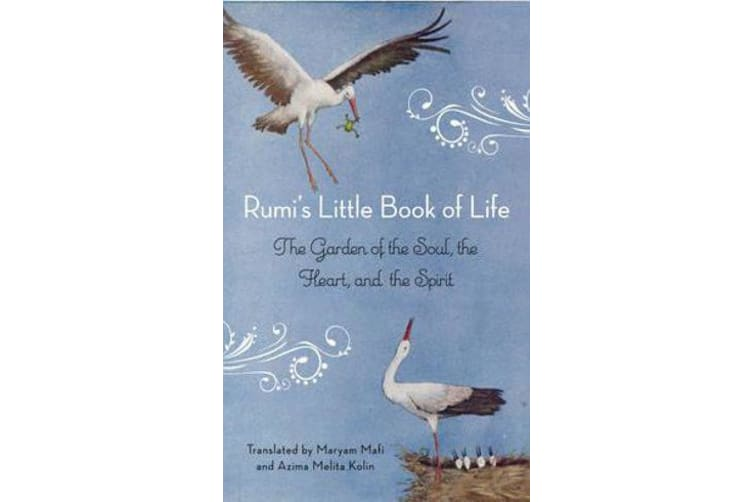Rumi'S Little Book of Life - The Garden of the Soul, the Heart, and the Spirit