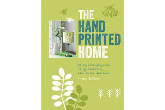 The Hand Printed Home - 35 Stylish Projects Using Stencils, Lino Cuts, and More