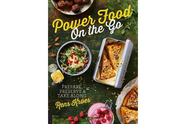 Power Food On the Go - Prepare, Preserve, and Take Along