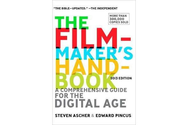 The Filmmaker's Handbook 2013 Edition - A Comprehensive Guide for the Digital Age