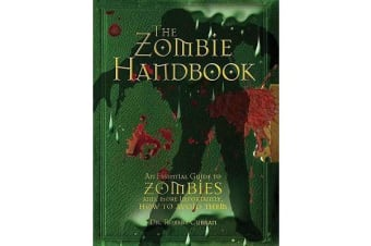 The Zombie Handbook - An Essential Guide to Zombies And, More Importantly, How to Avoid Them