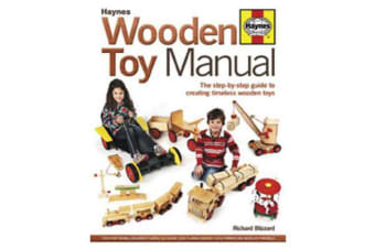 Wooden Toy Manual - The step-by-step guide to creating timeless wooden toys