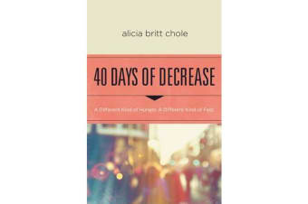 40 Days of Decrease - A Different Kind of Hunger. A Different Kind of Fast.