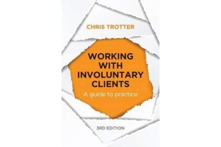 Working with Involuntary Clients - A Guide to Practice