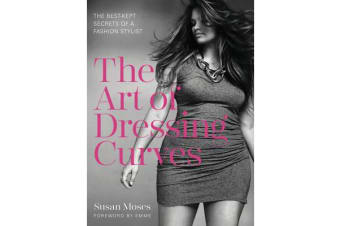 The Art of Dressing Curves - The Best-Kept Secrets of a Fashion Stylist