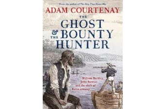 The Ghost And The Bounty Hunter - William Buckley, John Batman And The Theft Of Kulin Country