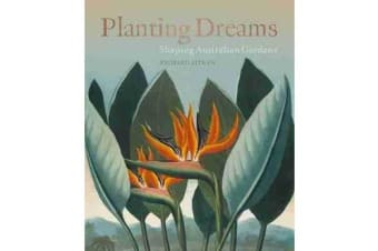 Planting Dreams - Shaping Australian gardens