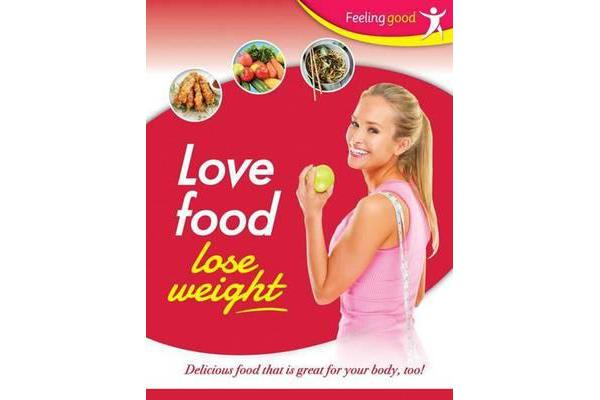 Feeling Good Love Food Lose Weight