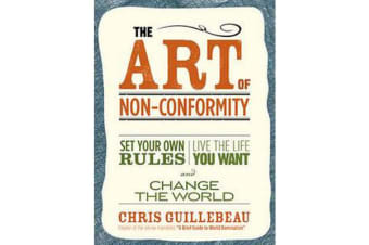 The Art of Non-Conformity - Set Your Own Rules, Live the Life You Want, and Change the World