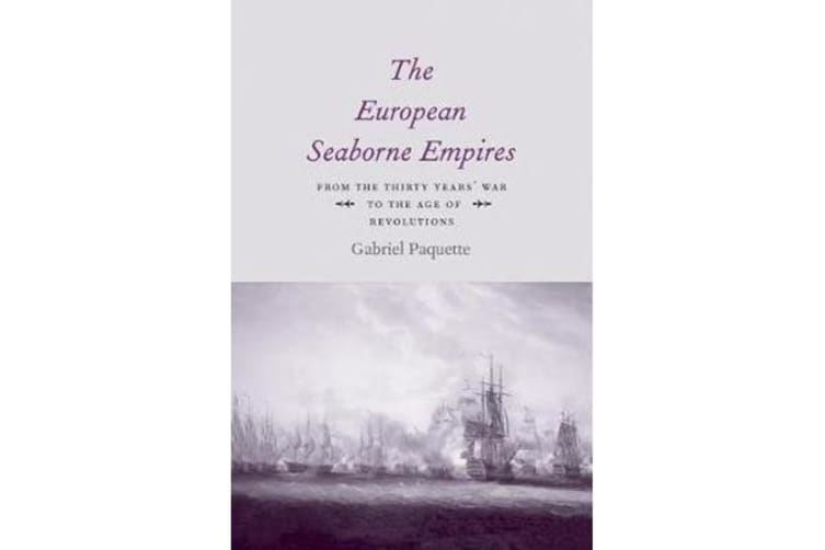 The European Seaborne Empires - From the Thirty Years' War to the Age of Revolutions
