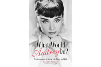 What Would Audrey Do? - Timeless Lessons for Living with Grace & Style
