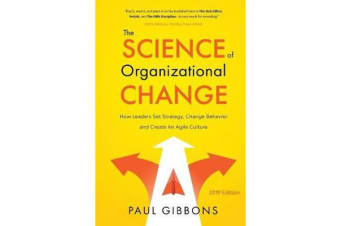 The Science of Organizational Change - How Leaders Set Strategy, Change Behavior, and Create an Agile Culture