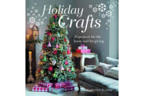 Holiday Crafts - 35 Projects for the Home and for Giving