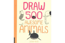 Draw 500 Awesome Animals - A Sketchbook for Artists, Designers, and Doodlers