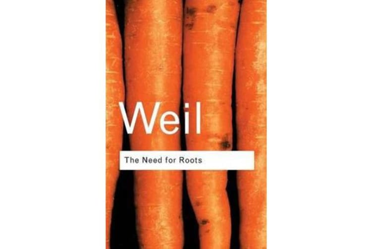 The Need for Roots - Prelude to a Declaration of Duties Towards Mankind
