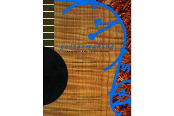 Guitarmaking - Tradition and Technology - A Complete Reference for the Design and Construction of the Steel-string Folk Guitar and the Classical Guitar