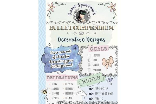 Sami Sparrow's Bullet Compendium Of Decorative Designs - a practical, easy resource for bullet journals, scrapbooks and cardmaking
