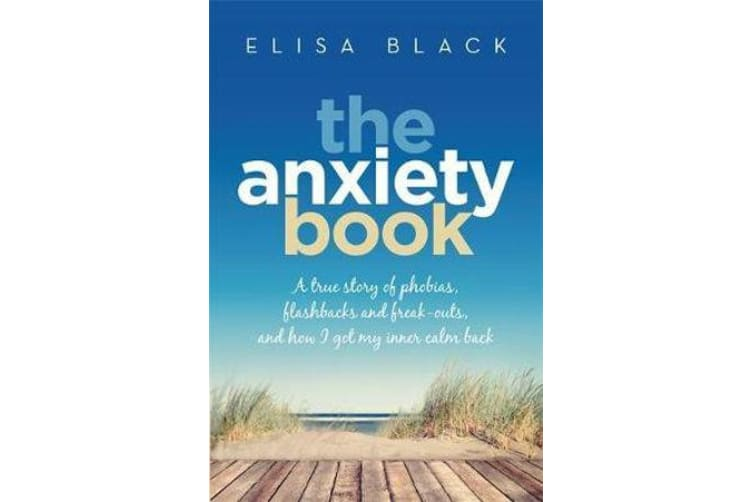 The Anxiety Book - A true story of phobias, flashbacks and freak-outs, and how I got my inner calm back