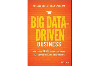 The Big Data-Driven Business - How to Use Big Data to Win Customers, Beat Competitors, and Boost Profits