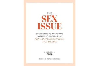 The Sex Issue - Everything You've Always Wanted to Know about Sexuality, Seduction and Desire
