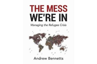 The Mess We're In - Managing the Refugee Crisis