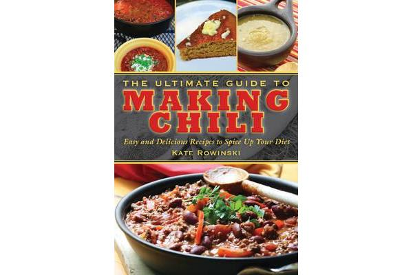 Image of The Ultimate Guide to Making Chili - Easy and Delicious Recipes to Spice Up Your Diet