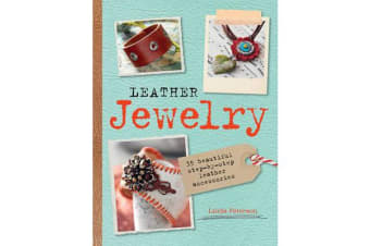 Leather Jewelry - 35 Beautiful Step-by-Step Leather Accessories
