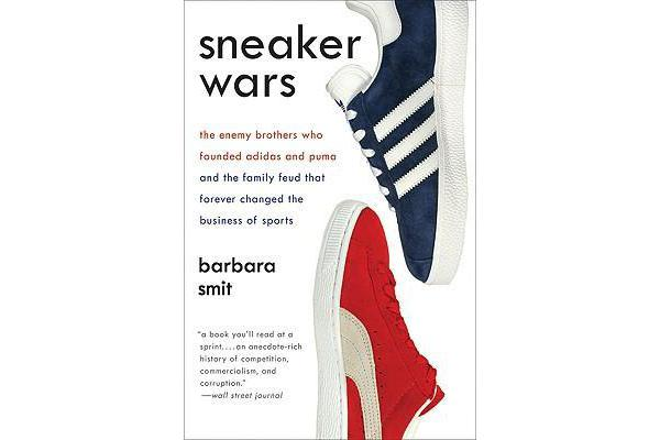 Sneaker Wars - The Enemy Brothers Who Founded Adidas and Puma and the Family Feud That Forever Changed the Business of Sports