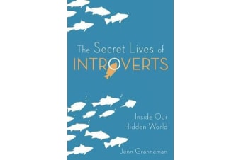 The Secret Lives of Introverts - Inside Our Hidden World
