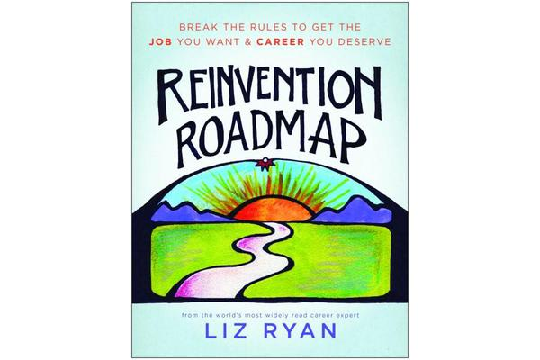 Reinvention Roadmap - Break the Rules to Get the Job You Want and Career You Deserve