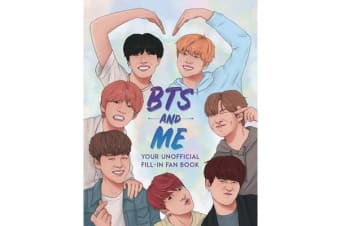 BTS and Me - Your Unofficial Fill-In Fan Book