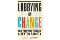Lobbying for Change - Find Your Voice to Create a Better Society