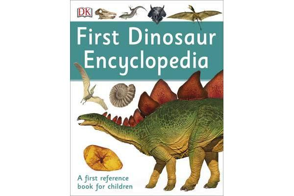 First Dinosaur Encyclopedia - A First Reference Book for Children