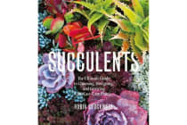 Succulents - The Ultimate Guide to Choosing, Designing, and Growing 200 Easy Care Plants