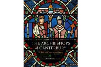 The Archbishops of Canterbury - A Tale of Church and State