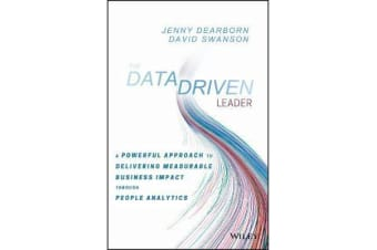 The Data Driven Leader - A Powerful Approach to Delivering Measurable Business Impact Through People Analytics
