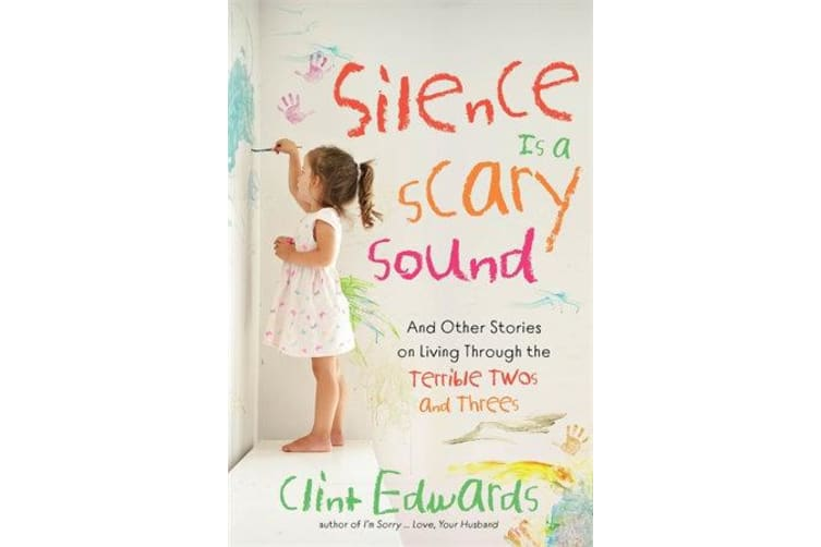 Silence is a Scary Sound - And Other Stories on Living Through the Terrible Twos and Threes