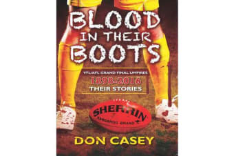 Blood In Your Boots - A history of VFL/AFL Grand Final Umpires
