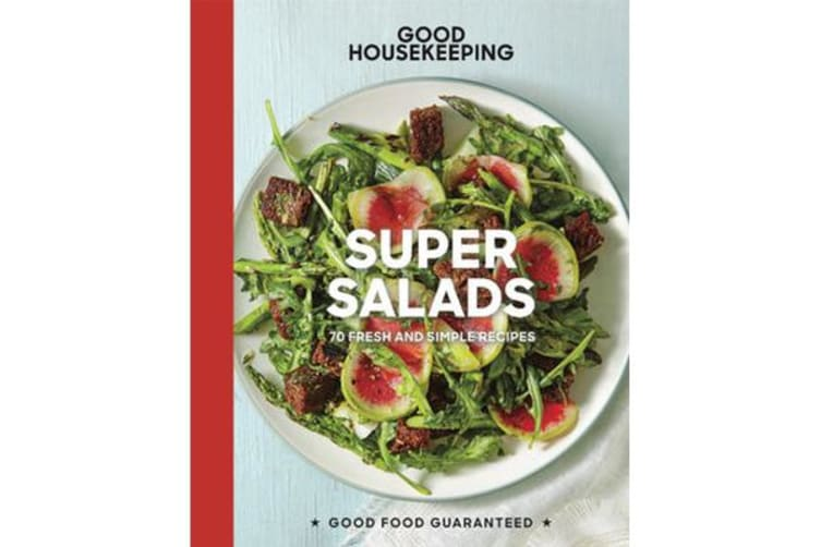 Good Housekeeping Super Salads - 70 Fresh and Simple Recipes