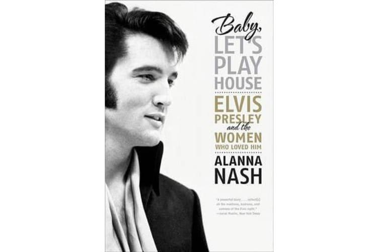 Baby, Let's Play House - Elvis Presley and the Women Who Loved Him