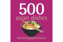 500 Asian Dishes - The Only Compendium of Asian Dishes Youll Ever Need