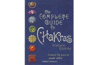 The Complete Guide to Chakras - Unleash the Positive Power Within