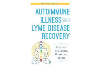 Autoimmune Illness and Lyme Disease Recovery Guide - Mending the Body, Mind, and Spirit