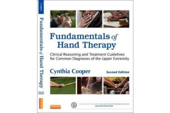 Fundamentals of Hand Therapy - Clinical Reasoning and Treatment Guidelines for Common Diagnoses of the Upper Extremity